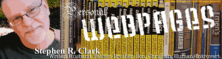 Stephen R. Clark : Writer, Husband, Father, Brother, Son, Christian, Human, CleverSmith (TM) | Personal Web Pages