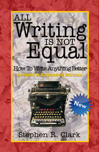 All Writing Is Not Equal: How To Write Anything Better by Stephen R. Clark